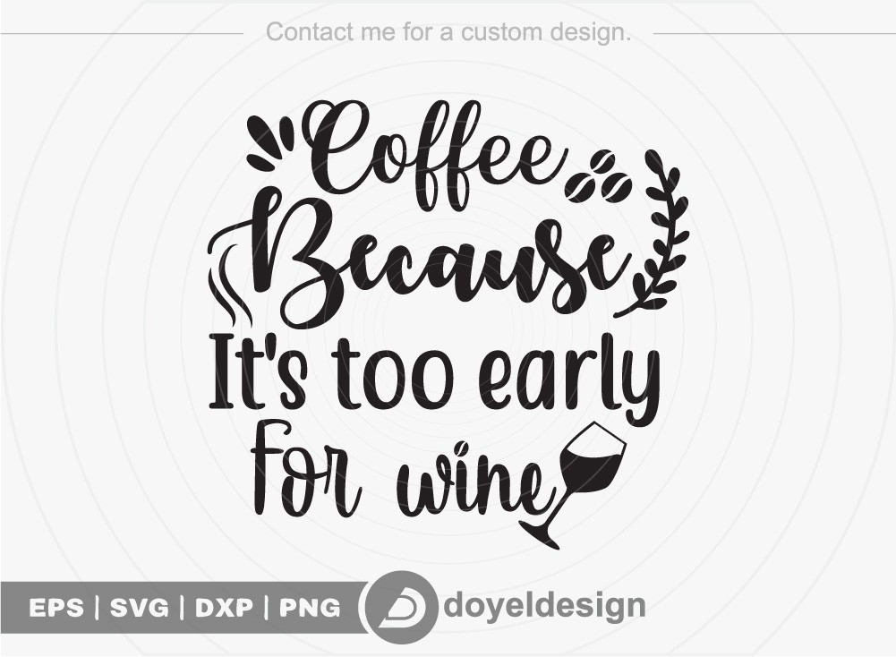 Coffee because its too early for wine SVG Cut File