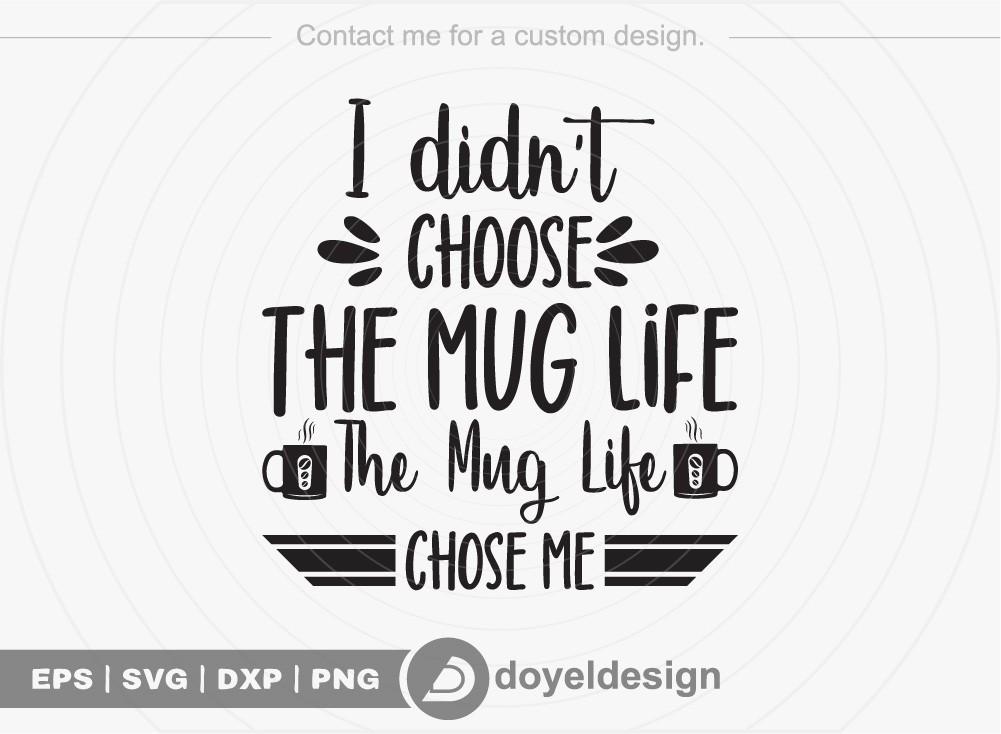 I didnt choose the mug life the mug life chose me SVG