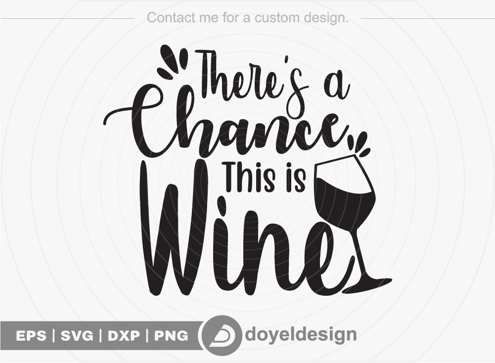 Theres a chance this is wine SVG Cut File