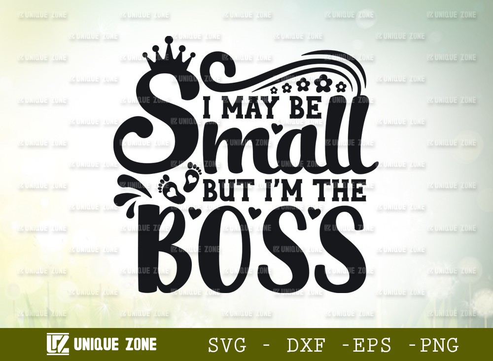 I May Be Small But I'm The Boss SVG Cut File