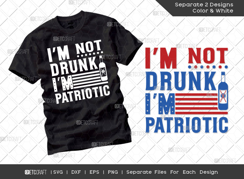 Im Not Drunk Im Patriotic SVG | Patriotic Svg