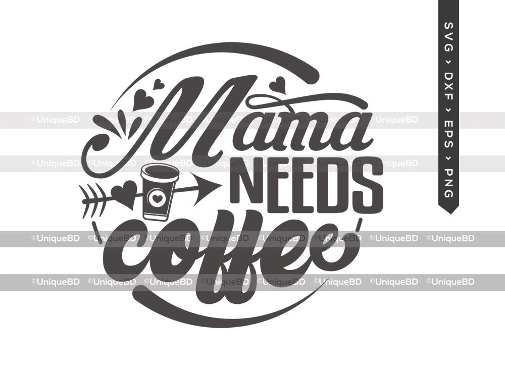 Mama Needs Coffee SVG Cut File | Mom Life Svg