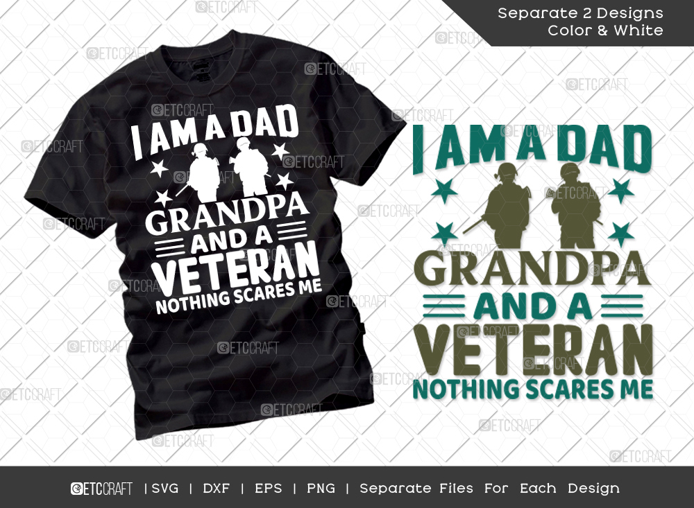 I Am A Dad Grandpa And A Veteran Nothing Scares Me