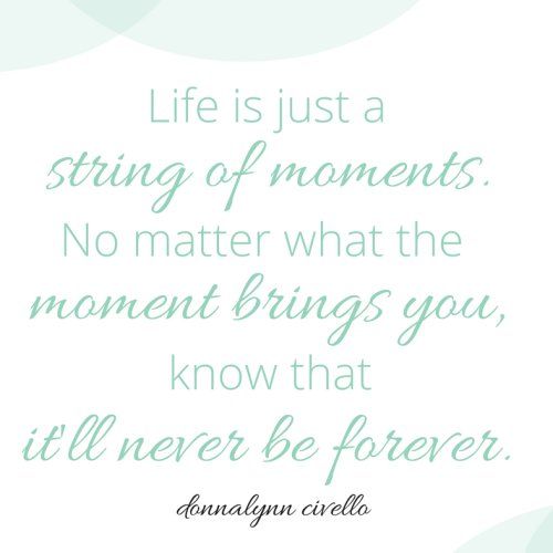 Life is just a string of moments
