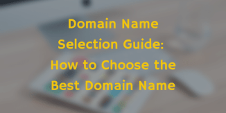 Domain Name Selection Guide: How to Choose the Perfect Domain Name (that Your Readers Would Love to Remember)