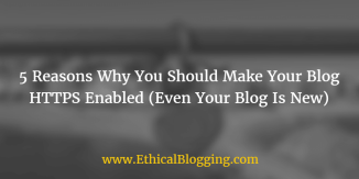 5 Reasons Why You Should Make Your Blog HTTPS Enabled (Even Your Blog Is New)