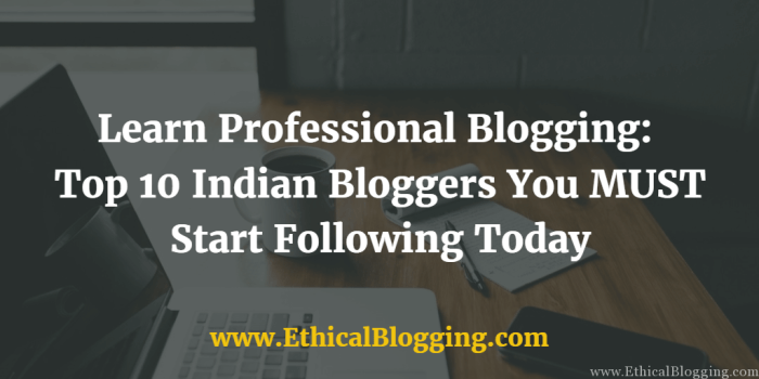 Learn Professional Blogging Top 10 Indian Bloggers You MUST Start Following Today