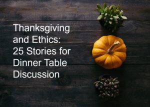 Thanksgiving and Ethics: 25 Recent Ethics Stories for Dinner Table Discussion from EthicalVoices