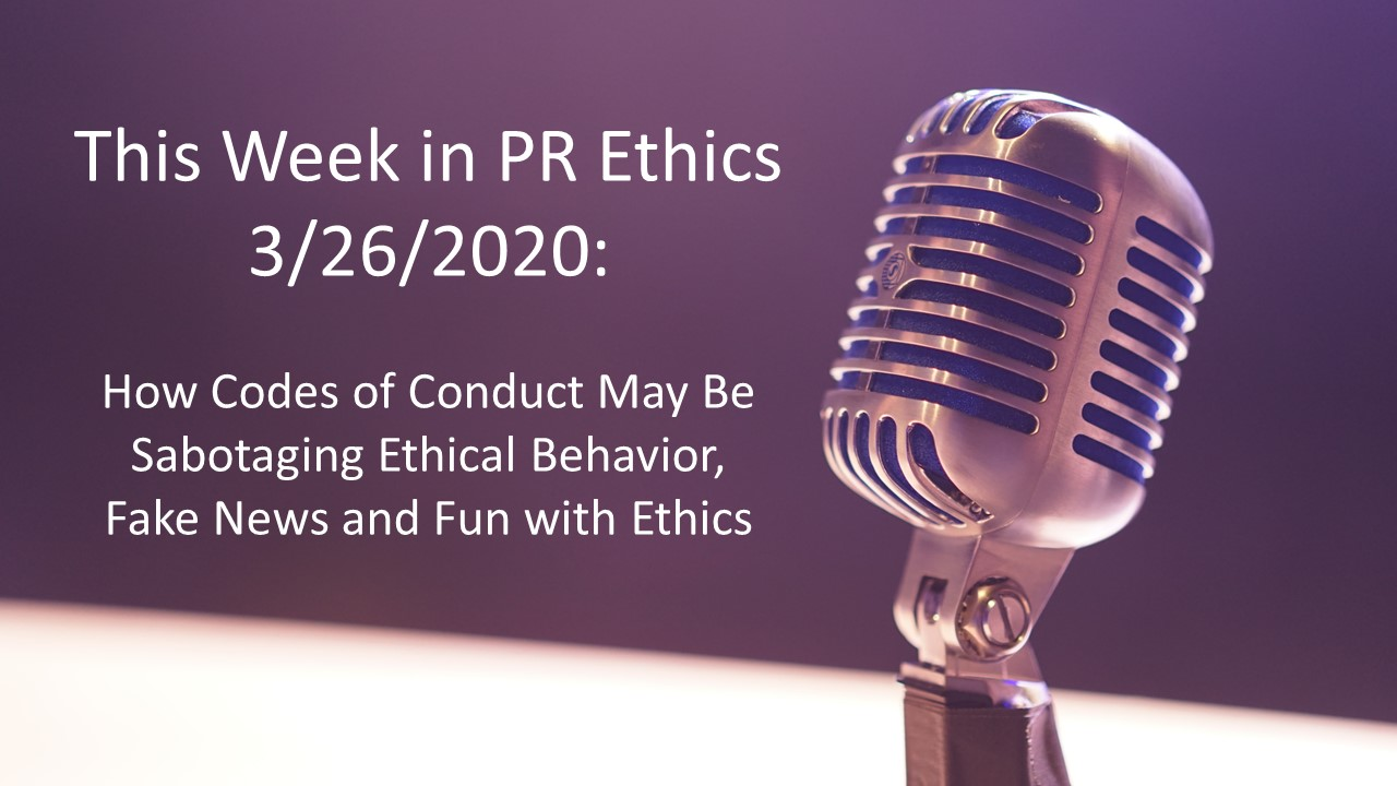 This Week in PR Ethics 3/26/2020: How Codes of Conduct May Be Sabotaging Ethical Behavior, Fake News and Fun with Ethics