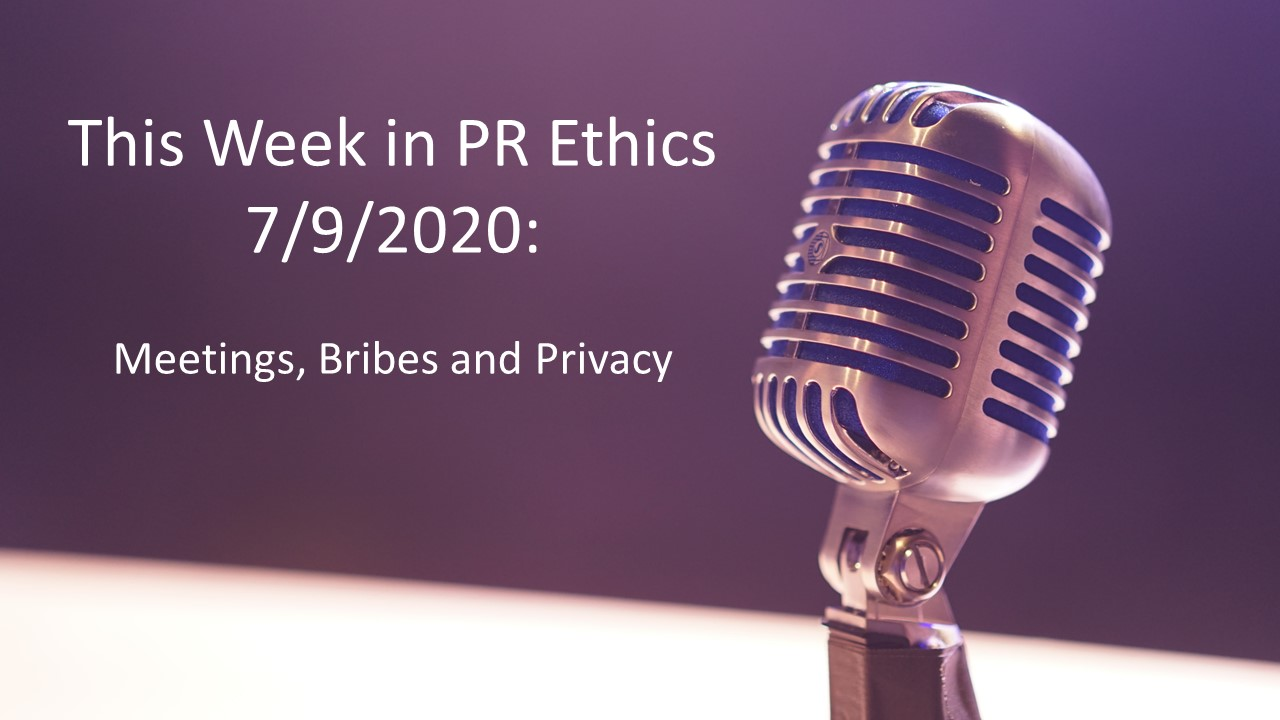 This Week in PR Ethics (7/9/20) – Meetings, Bribes and Privacy