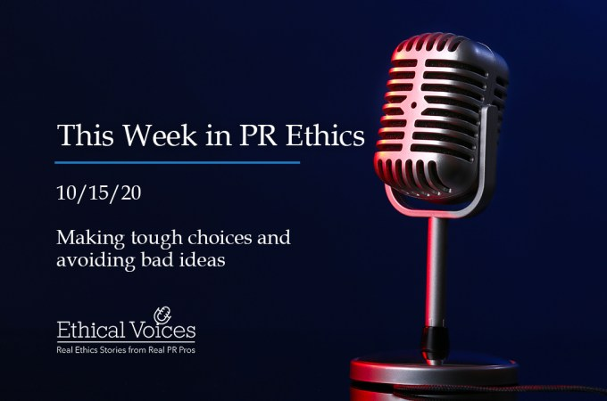 This Week in PR Ethics (10/15/20): Making tough choices and avoiding bad ideas