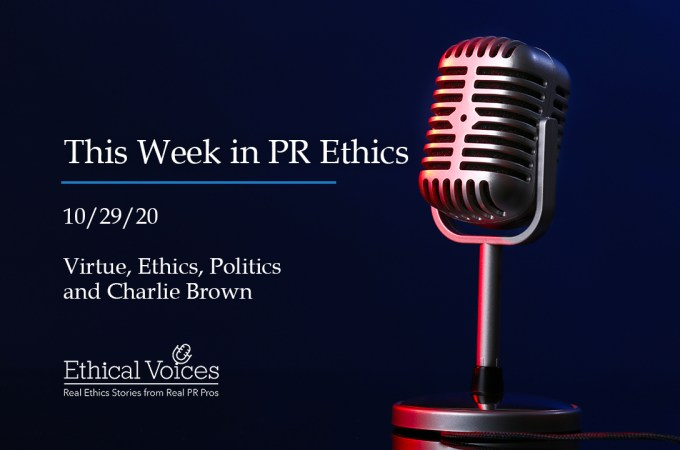 This Week in PR Ethics (10/29/20) Virtue, Ethics, Politics and Charlie Brown