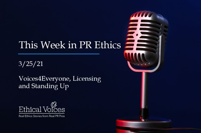 This Week in PR Ethics (3/25/21): Voices4Everyone, Licensing and Standing Up