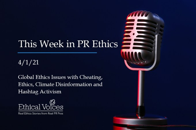 This Week in PR Ethics (4/1/21) – Global Ethics Issues with Cheating, Ethics, Climate Disinformation and Hashtag Activism