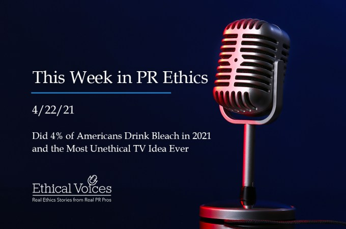 This Week in PR Ethics (4/22/21): Did 4% of Americans Drink Bleach in 2021 and the Most Unethical TV Idea Ever