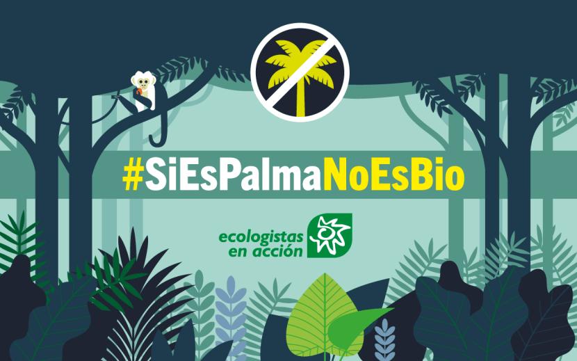 Ecologistas en Acción Si es palma no es bio