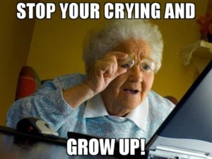 Stop crying and grow up