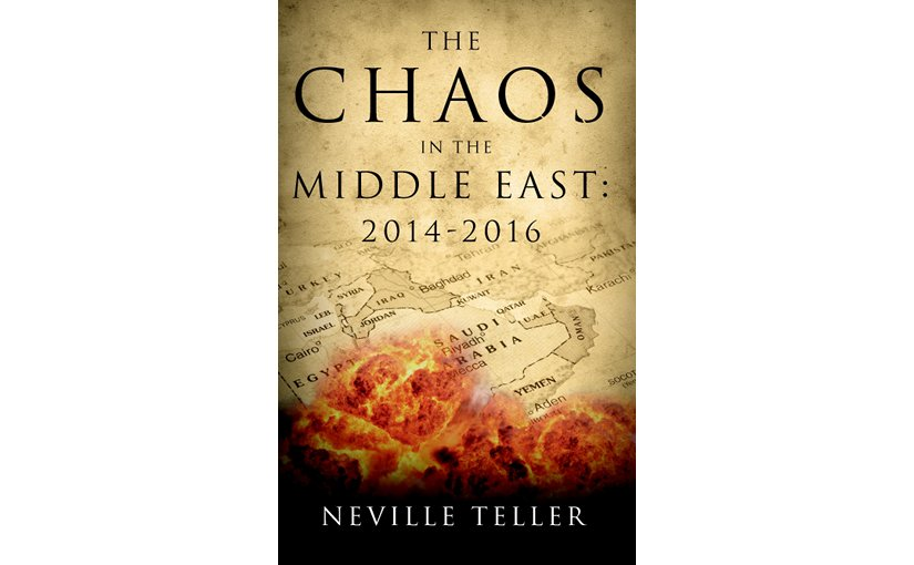 """The Chaos in the Middle East: 2014-2016"" by Neville Teller."