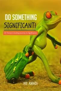 """""""Do Something Signifant!"""" by Ike Amadi."""
