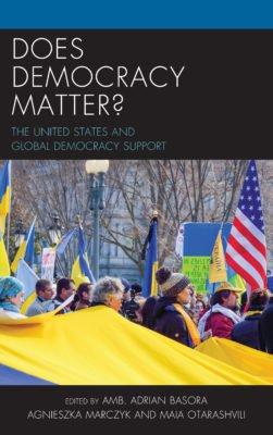 """Does Democracy Matter"", essays edited by Adrian Basora, Agnieszka Marczyk, and Maia Otarashvili"