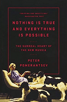 """Nothing Is True and Everything Is Possible: The Surreal Heart of the New Russia,"" by Peter Pomerantsev"