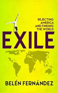 """Belen Fernandez's """"Exile: Rejecting America and Finding the World"""""""