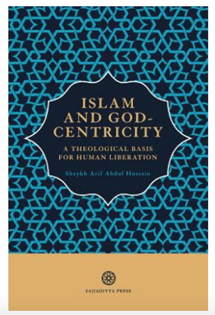 """""""Islam and God-Centricity: A Theological Basis for Human Liberation,"""" (Book 1 and 2) by Shaykh Arif Abdul Hussain. Al-Mahdi Institute, Birmingham"""