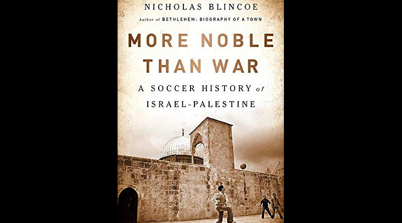 """More Noble Than War: A Soccer History Of Israel-Palestine"" by Nicholas Blincoe"