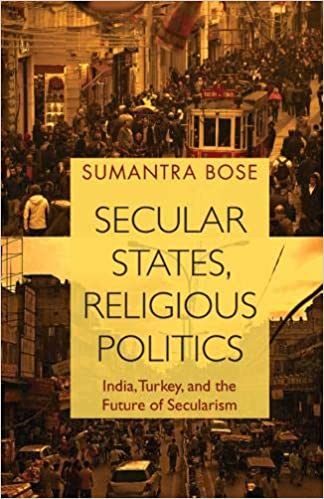 """""""Secular States, Religious Politics: India, Turkey And The Future Of Secularism"""" by Sumantra Bose."""