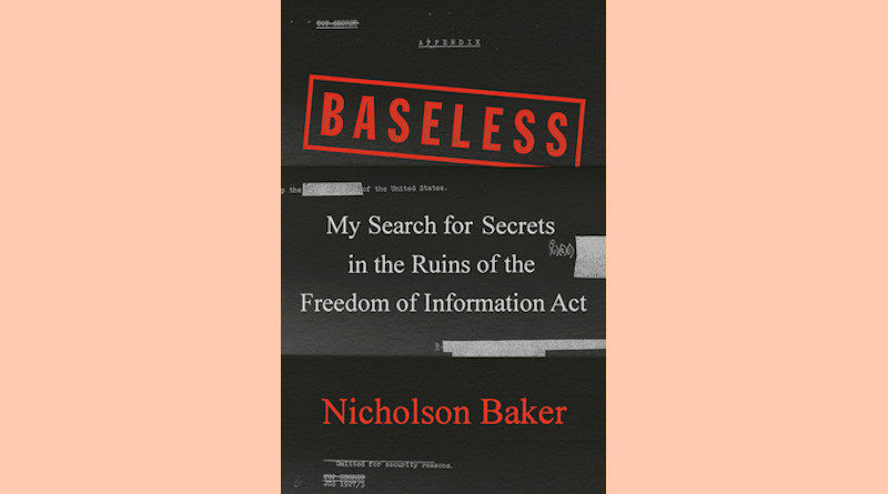 """Baseless: My Search for Secrets in the Ruins of the Freedom of Information Act,"" by Nicholson Baker"