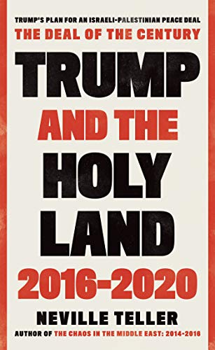 'Trump and the Holy Land: 2016-2020', by Neville Teller from Troubador Publishing, is due for release on August 28, 2020.  (ISBN: 9781838595050)