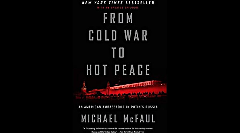 """""""From Cold War to Hot Peace: An American Ambassador in Putin's Russia,"""" by Michael McFaul. Mariner Books, Houghton Mifflin Harcourt. 2018/2019"""