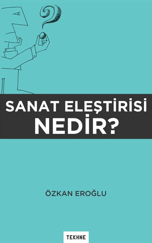 Bir Resme Nasıl Bakmalıyız - Özkan Eroğlu, TEKHNE Yayınları