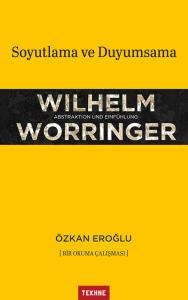 Wilhelm Worringer, Soyutlama ve Duyumsama