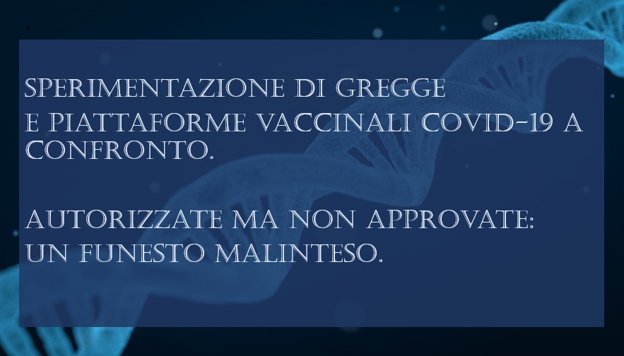 Sperimentazione di gregge e piattaforme vaccinali Covid-19 a confronto. Autorizzate ma non Approvate: un funesto malinteso