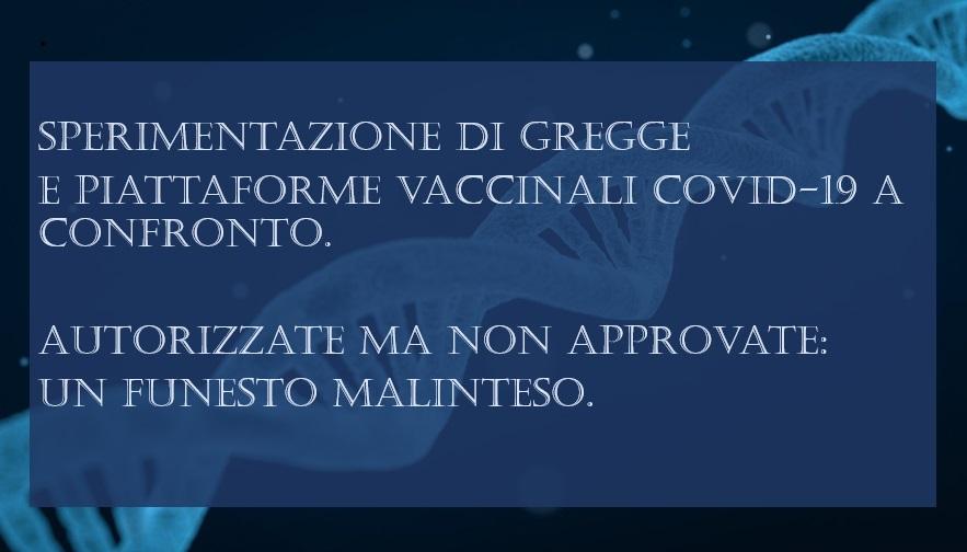 Sperimentazione di gregge e piattaforme vaccinali Covid-19 a confronto. Autorizzate ma non Approvate: un funesto malinteso.
