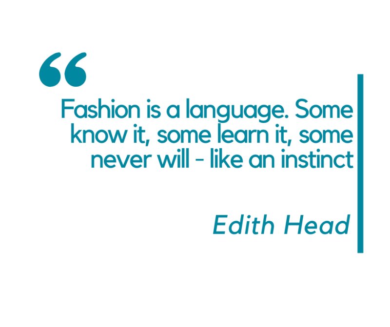 Fashion is a language. Some know it, some learn it, some never will - like an instinct