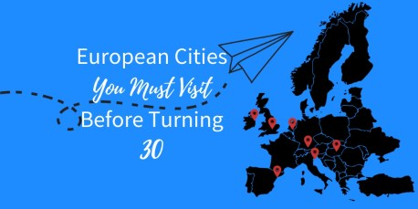 Best European Cities to Visit Before Turning 30