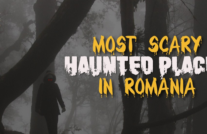 Most Scary Haunted Places In Romania