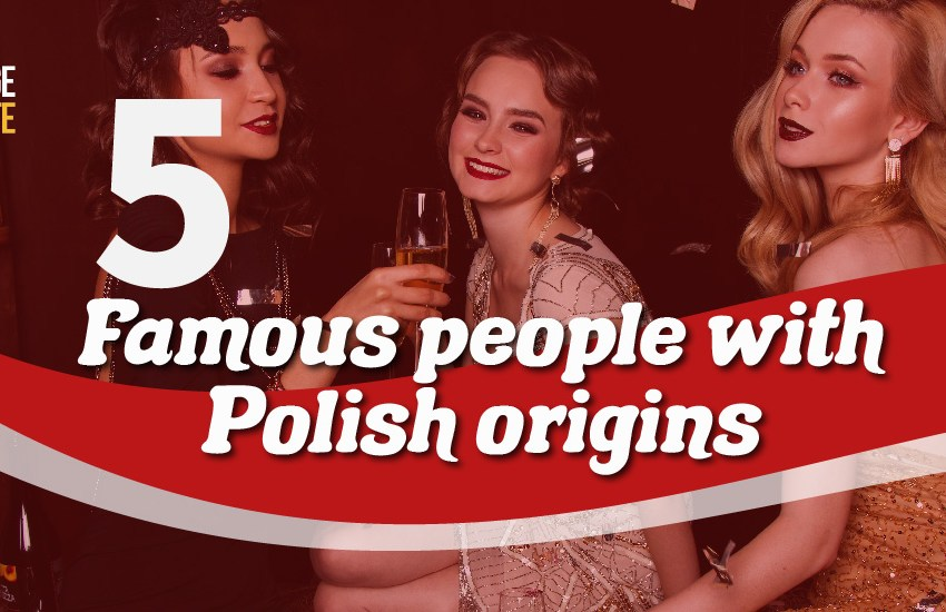 Top 5 famous people with Polish origins