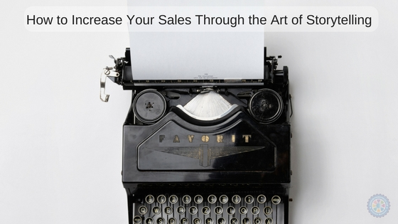 How to Increase Your Sales Through the Art of Storytelling