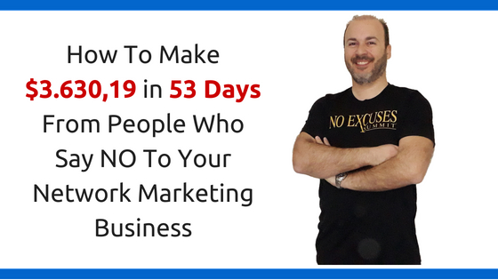How To Make $3.630,19 in 53 Days From People Who Say NO To Your Network Marketing Business