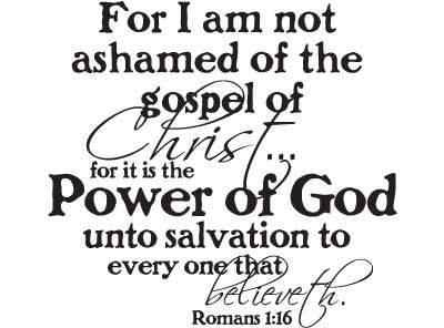 not ashamed of the gospel of Jesus Christ