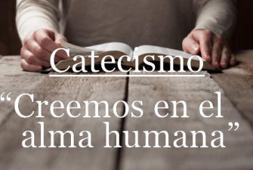 Creemos en el alma humana. Tema 06. Catecismo y vida católica.
