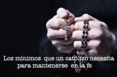 Los mínimos que un católico necesita para mantenerse en la fe.