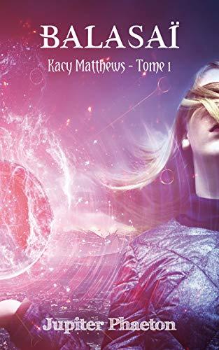 Kacy Matthews – Balasaï tome 1 de Jupiter Phaeton.