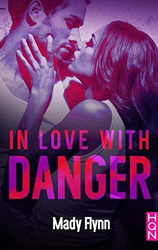 Dangerous Love – tome 3: In Love with Danger de Mady Flynn