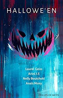 HALLOWE'EN: Recueil de nouvelles de Laurel GEISS, ArieL I.S, Anaïs MONY, et Nelly BOUTCHOKI