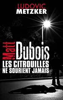 Matt Dubois, les citrouilles ne sourient jamais de Ludovic Metzker