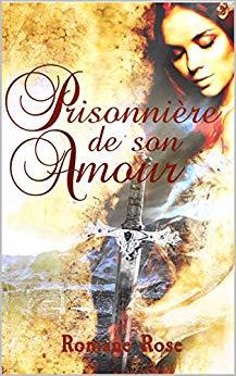 Prisonnière de son amourde Romane Rose